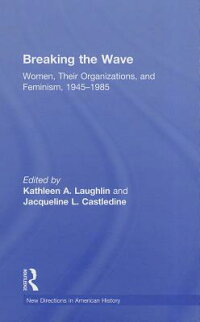 BreakingtheWave:Women,TheirOrganizations,andFeminism,19451985[KathleenA.Laughlin]