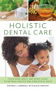 Holistic Dental Care: Your Mind, Body, and Spirit Guide to Optimal Health and a Beautiful Smile HOLISTIC DENTAL CARE Stephen A. Lawrence