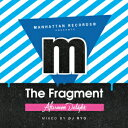 Other - Manhattan Records Presents -The Fragment- Afternoon Delight (mixed by DJ RYO) [ (V.A.) ]