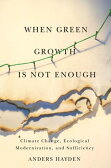 When Green Growth Is Not Enough: Climate Change, Ecological Modernization, and Sufficiency [ Anders Hayden ]
