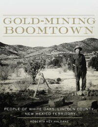 Gold-MiningBoomtown:PeopleofWhiteOaks,LincolnCounty,NewMexicoTerritory