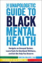 The Unapologetic Guide to Black Mental Health: Navigate an Unequal System, Learn Tools for Emotional UNAPOLOGETIC GT BLACK MENTAL H