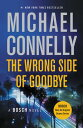 The Wrong Side of Goodbye WRONG SIDE OF GOODBYE (Harry Bosch) [ Michael Connelly ]