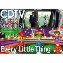 CDTVスーパーリクエストDVD 〜Every Little Thing〜 [ Every Little Thing ]