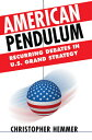 American Pendulum: Recurring Debates in U.S. Grand Strategy AMER PENDULUM (Cornell Studies in Security Affairs (Hardcover)) [ Christopher Hemmer ]