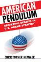 American Pendulum: Recurring Debates in U.S. Grand Strategy AMER PENDULUM (Cornell Studies in Security Affairs (Hardcover)) [ Christopher Hemmer ]