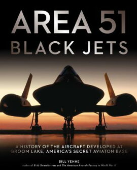 Area 51 Black Jets: A History of the Aircraft Developed at Groom Lake, America''s Secret Aviation Bas