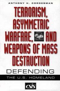 Terrorism,AsymmetricWarfare,andWeaponsofMassDestruction:DefendingtheU.S.Homeland[AnthonyH.Cordesman]