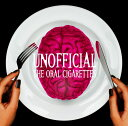 UNOFFICIAL (初回限定盤 CD+DVD) THE ORAL CIGARETTES