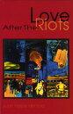 Love After the Riots LOVE AFTER THE RIOTS [ Juan Felipe Herrera ]