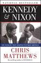 Kennedy Nixon: The Rivalry That Shaped Postwar America KENNEDY NIXON Chris Matthews