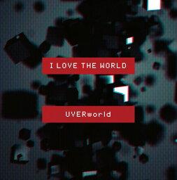 I LOVE THE WORLD (初回限定盤 CD+DVD) [ UVERworld ]