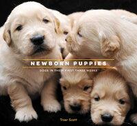 NewbornPuppies:DogsinTheirFirstThreeWeeks[TraerScottScott]