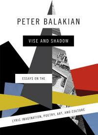ViseandShadow:EssaysontheLyricImagination,Poetry,Art,andCulture[PeterBalakian]