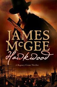Hawkwood:ARegencyCrimeThriller[JamesMcGee]