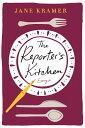 西洋書籍 - The Reporter's Kitchen: Essays REPORTERS KITCHEN [ Jane Kramer ]