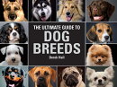 The Ultimate Guide to Dog Breeds: A Useful Means of Identifying the Dog Breeds of the World and How