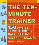 【】The Ten-Minute Trainer: 150 Ways to Teach It Quick and Make It Stick! [ Sharon L. Bowman ]