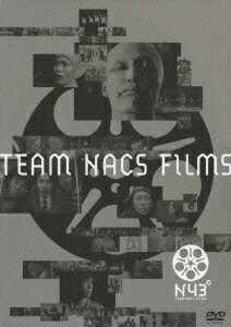 TEAM NACS FILMS N43° [ TEAM NACS ]