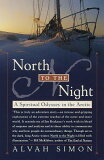 North to the Night: A Spiritual Odyssey in the Arctic [ Alvah Simon ]