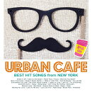 URBAN CAFE -BEST HIT SONGS from NEW YORK-