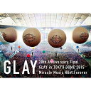 20th Anniversary Final GLAY in TOKYO DOME 2015 Miracle Music Hunt Forever Blu-ray-SPECIAL BOX-【Blu-ray】 [ GLAY ]