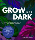 Grow in the Dark: How to Choose and Care for Low-Light Houseplants GROW IN THE DARK [ Lisa Eldred Steinkopf ]