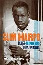 Slim Harpo: Blues King Bee of Baton Rouge SLIM HARPO Martin Hawkins