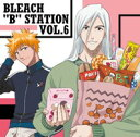 RADIO DJCD「BLEACH{B}STATION」VOL.6