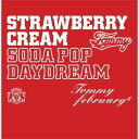 Strawberry Cream Soda Pop Daydream(CD+DVD) [ Tommy february6 ]