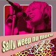 Sally,weep no more