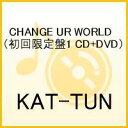 CHANGE UR WORLD(初回