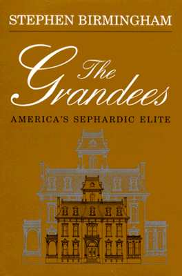 The Grandees: The Story of America''s Sephardic Elite