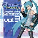 初音ミク -Project DIVA Arcade-Original Song Collection Vol.3 (V.A.)