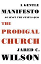 The Prodigal Church: A Gentle Manifesto Against the Status Quo PRODIGAL CHURCH