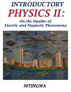 Introductory Physics II: On the Duality of Electric and Magnetic Phenomena