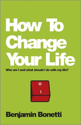 How to Change Your Life: Who Am I and What Should I Do with My Life