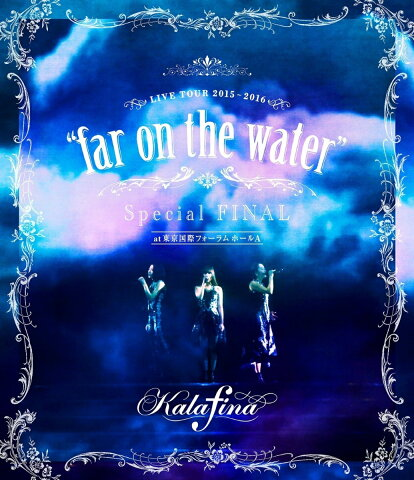 "Kalafina LIVE TOUR 2015〜2016 ""far on the water"