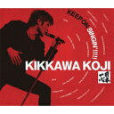 KEEP ON SINGIN'!!!!!〜日本一心〜(限定盤2CD+DVD) [ 吉川晃司 ]