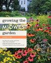 Growing the Midwest Garden: Regional Ornamental Gardening GROWING THE MIDWEST GARDEN (Regional Ornamental Gardening) [ Edwar..