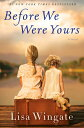 Before We Were Yours BEFORE WE WERE YOURS Lisa Wingate