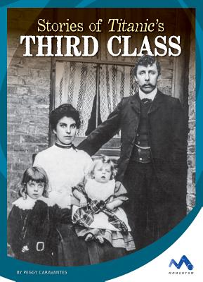 Stories of Titanic's Third Class STORIES OF TITANICS 3RD CLASS (Titanic Stories) [ Peggy Caravantes ]