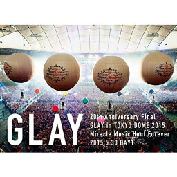 20th Anniversary Final GLAY in TOKYO DOME 2015 Miracle Music Hunt Forever DVD-STANDARD EDITION-(DAY1) [ GLAY ]