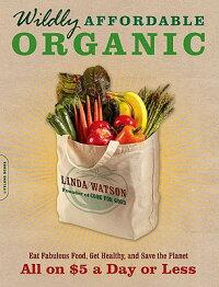 WildlyAffordableOrganic:EatFabulousFood,GetHealthy,andSavethePlanet--Allon$5aDayorL