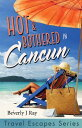 Hot & Bothered in Cancun: Travel Escapes Series HO