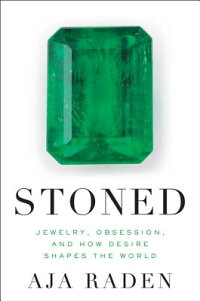 Stoned:Jewelry,Obsession,andHowDesireShapestheWorld[AjaRaden]