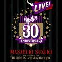 MASAYUKI SUZUKI 30TH ANNIVERSARY LIVE THE ROOTS〜could be the night〜 [ 鈴木雅之 ]