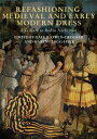 Refashioning Medieval and Early Modern Dress: A Tribute to Robin Netherton REFASHIONING MEDIEVAL EARLY (Medieval and Renaissance Clothing and Textiles) Gale R. Owen-Crocker