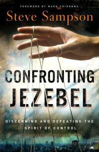 ConfrontingJezebel:DiscerningandDefeatingtheSpiritofControl