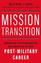 Mission Transition: Navigating the Opportunities and Obstacles to Your Post-Military Career MISSION TRANSITION